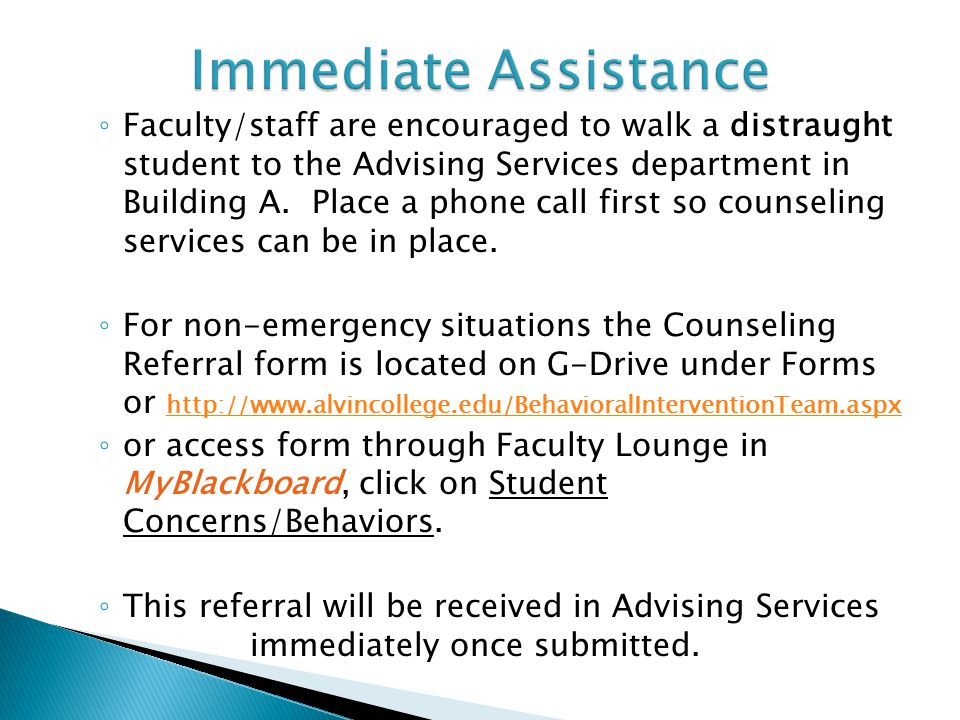 ◦ Faculty/staff are encouraged to walk a distraught student to the Advising Services department in Building A.