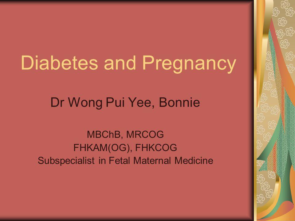 Diabetes and Pregnancy Dr Wong Pui Yee, Bonnie MBChB, MRCOG FHKAM(OG), FHKCOG Subspecialist in Fetal Maternal Medicine