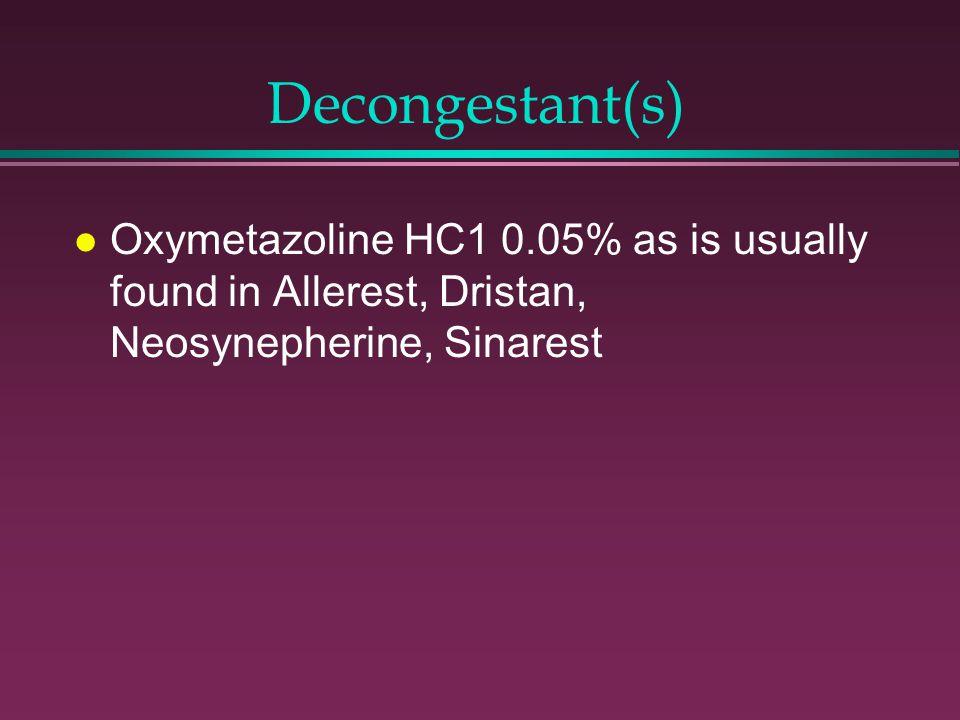 Decongestant(s) l Oxymetazoline HC1 0.05% as is usually found in Allerest, Dristan, Neosynepherine, Sinarest