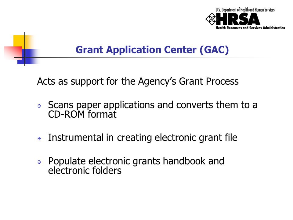 Grant Application Center (GAC) Acts as support for the Agency's Grant Process X Scans paper applications and converts them to a CD-ROM format X Instru