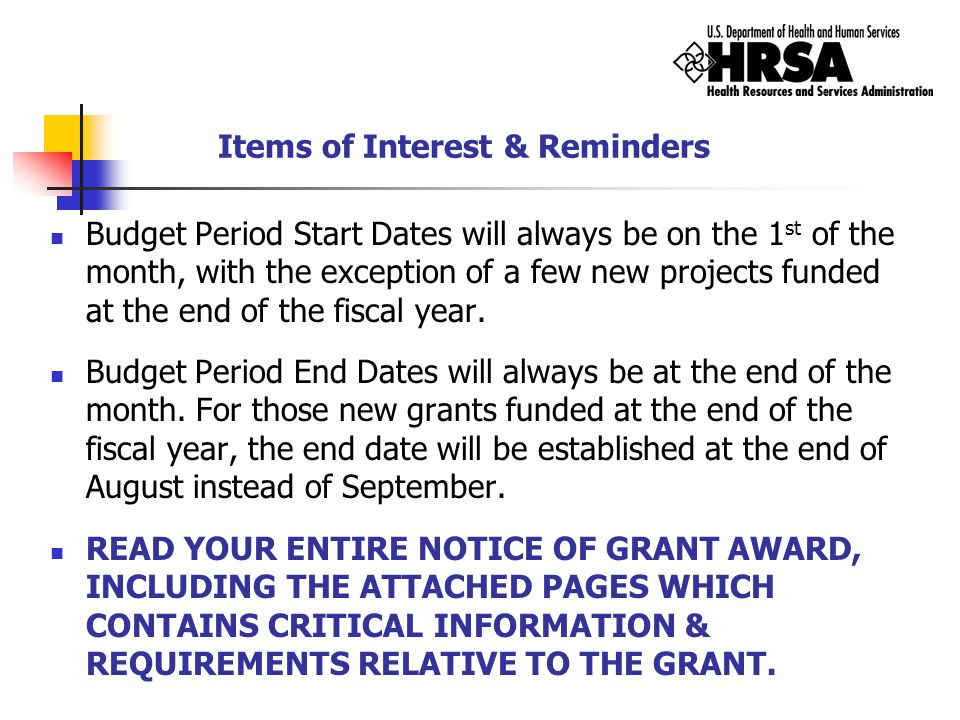 Items of Interest & Reminders Budget Period Start Dates will always be on the 1 st of the month, with the exception of a few new projects funded at th
