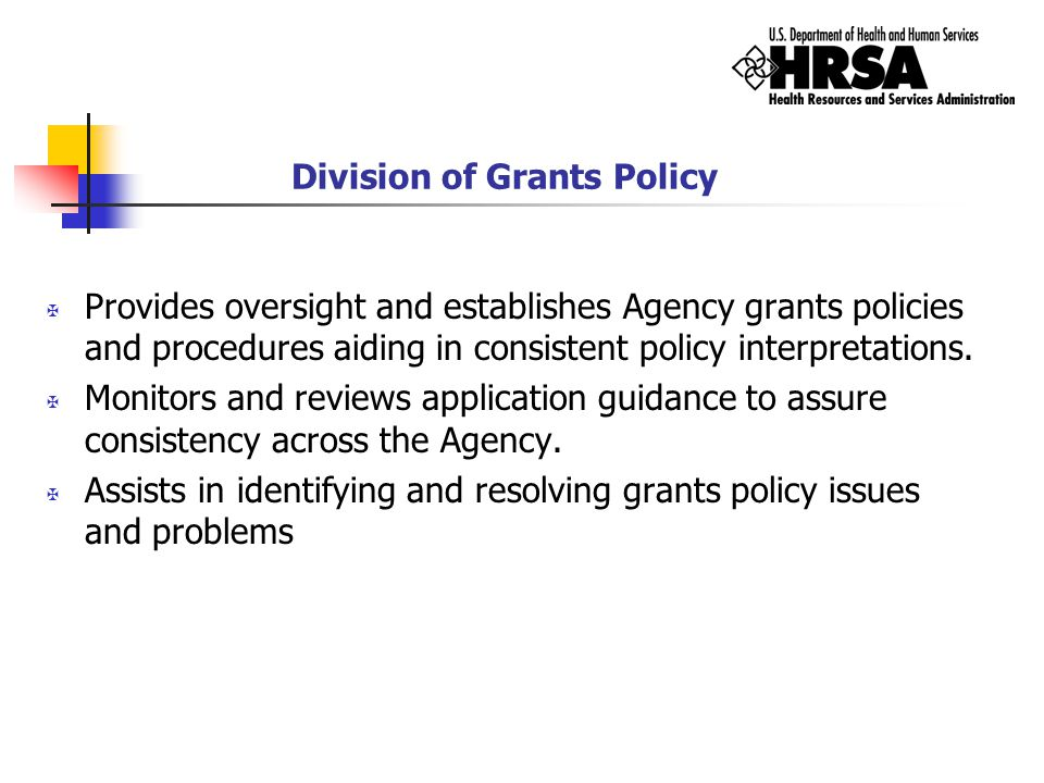 Division of Grants Policy X Provides oversight and establishes Agency grants policies and procedures aiding in consistent policy interpretations. X Mo