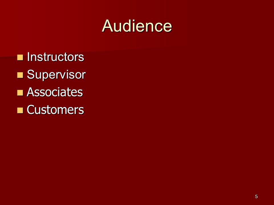 5 Audience Instructors Instructors Supervisor Supervisor Associates Associates Customers Customers