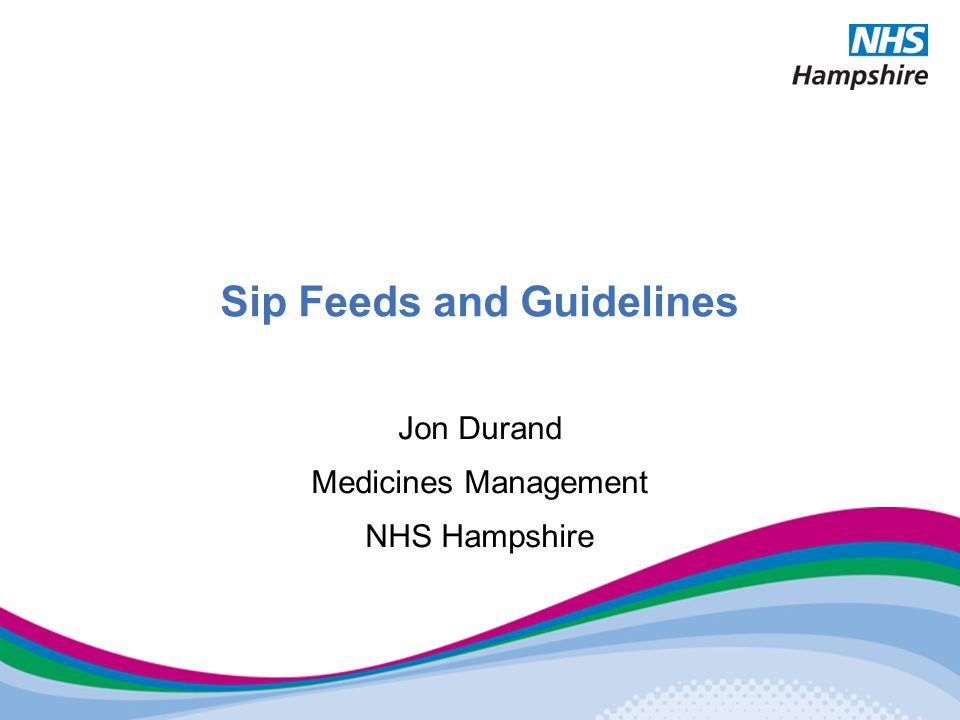 Sip Feeds and Guidelines Jon Durand Medicines Management NHS Hampshire