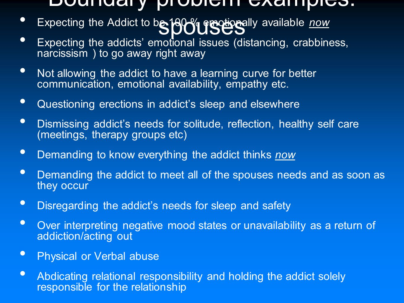 Boundary problem examples: spouses Expecting the Addict to be 100 % emotionally available now Expecting the addicts' emotional issues (distancing, cra