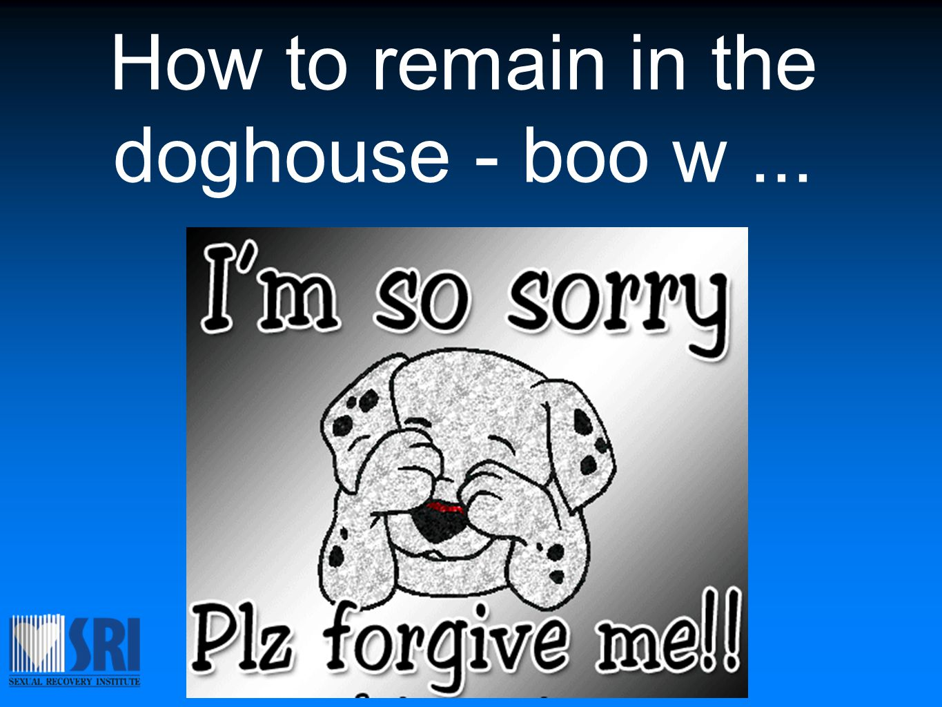 How to remain in the doghouse - boo w...