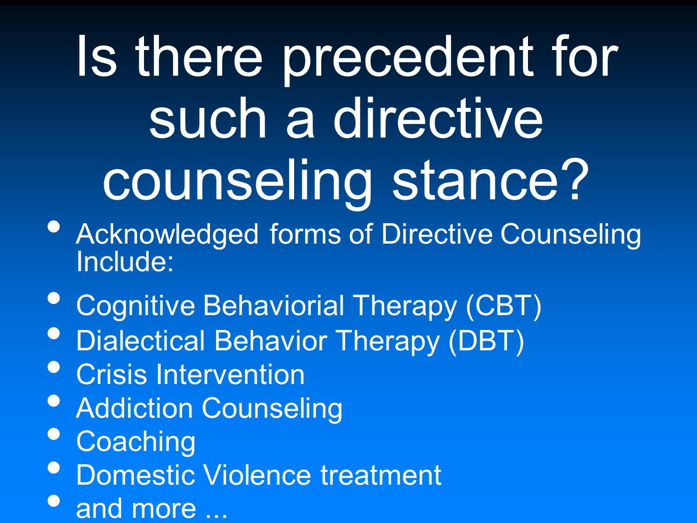Is there precedent for such a directive counseling stance? Acknowledged forms of Directive Counseling Include: Cognitive Behaviorial Therapy (CBT) Dia