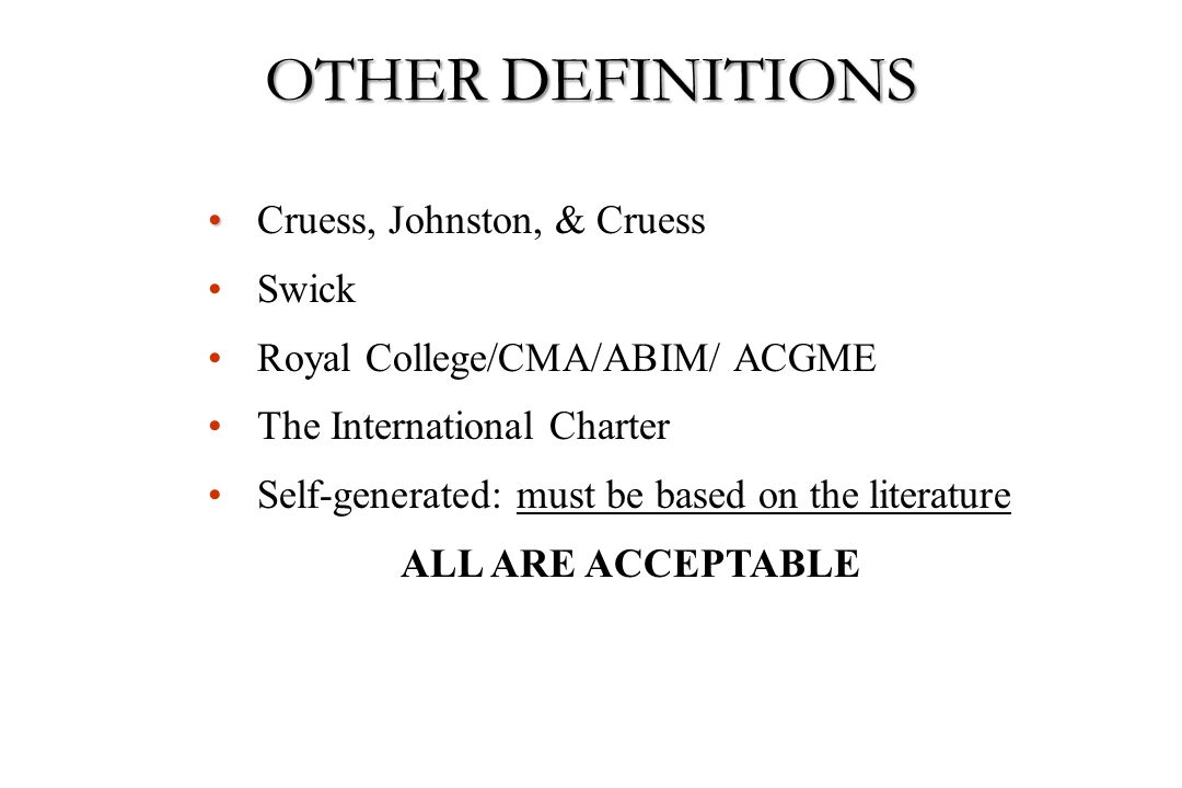 Cruess, Johnston, & Cruess Swick Royal College/CMA/ABIM/ ACGME The International Charter Self-generated: must be based on the literature ALL ARE ACCEP