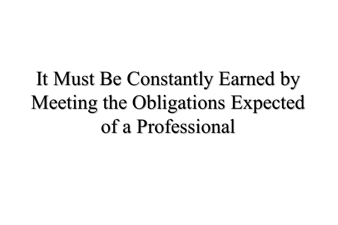 THE NEW PROFESSIONALISM Accountability Autonomy Patient Autonomy Transparency Financial rewards/conflicts of interest Team Health Care Altered Expectations (society & professionals) A NEW SOCIAL CONTRACT Must Preserve Core Values of the HEALER THE EVOLUTION OF PROFESSIONAL STATUS