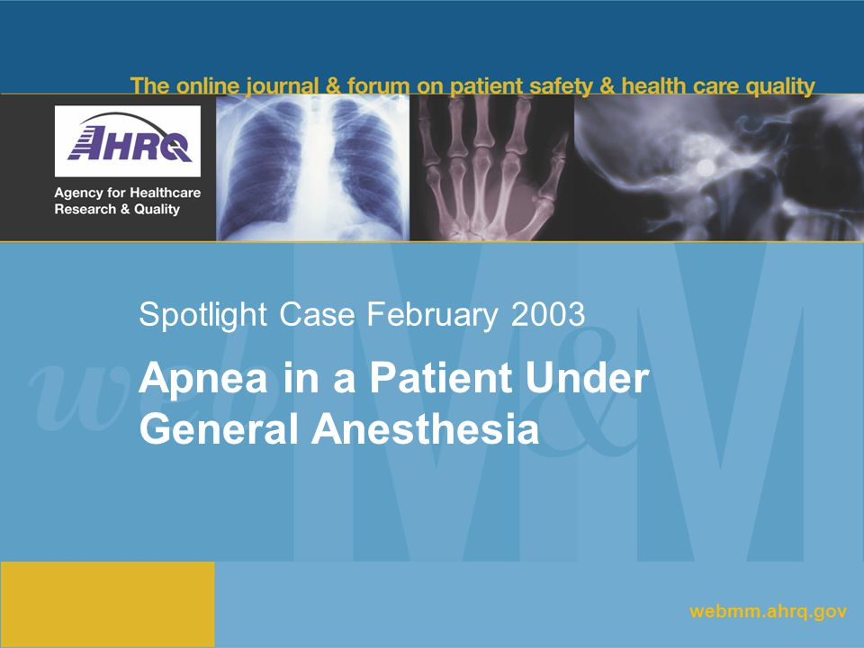 Spotlight Case February 2003 Apnea in a Patient Under General Anesthesia webmm.ahrq.gov