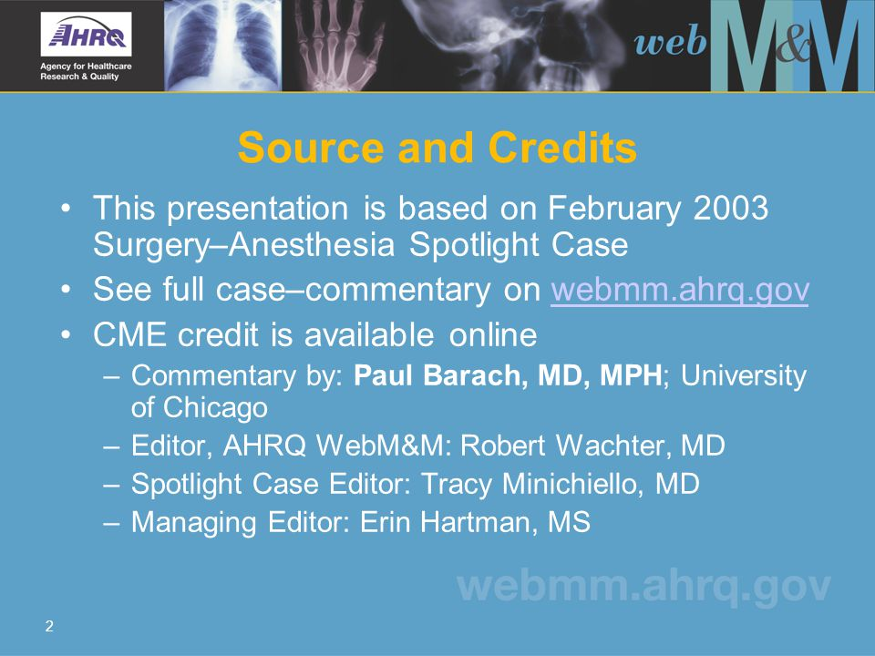 2 Source and Credits This presentation is based on February 2003 Surgery–Anesthesia Spotlight Case See full case–commentary on webmm.ahrq.govwebmm.ahr