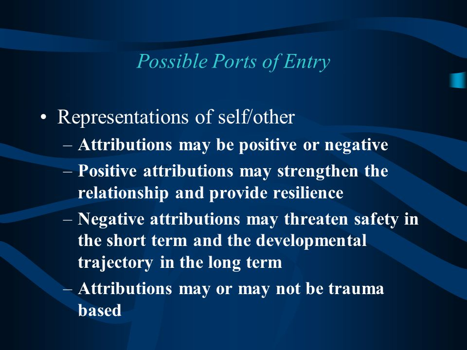 Representations of self/other –Attributions may be positive or negative –Positive attributions may strengthen the relationship and provide resilience