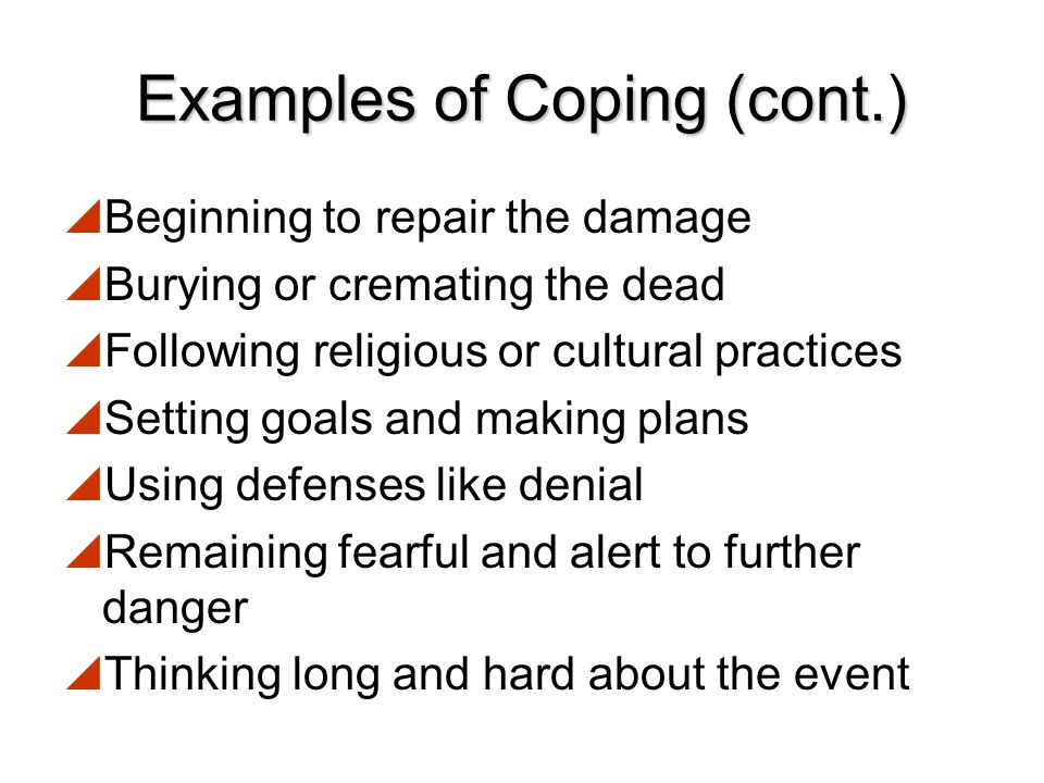 Examples of Coping  Seeking help from others or offering to help others  Using natural support systems  Talking about their experiences and trying