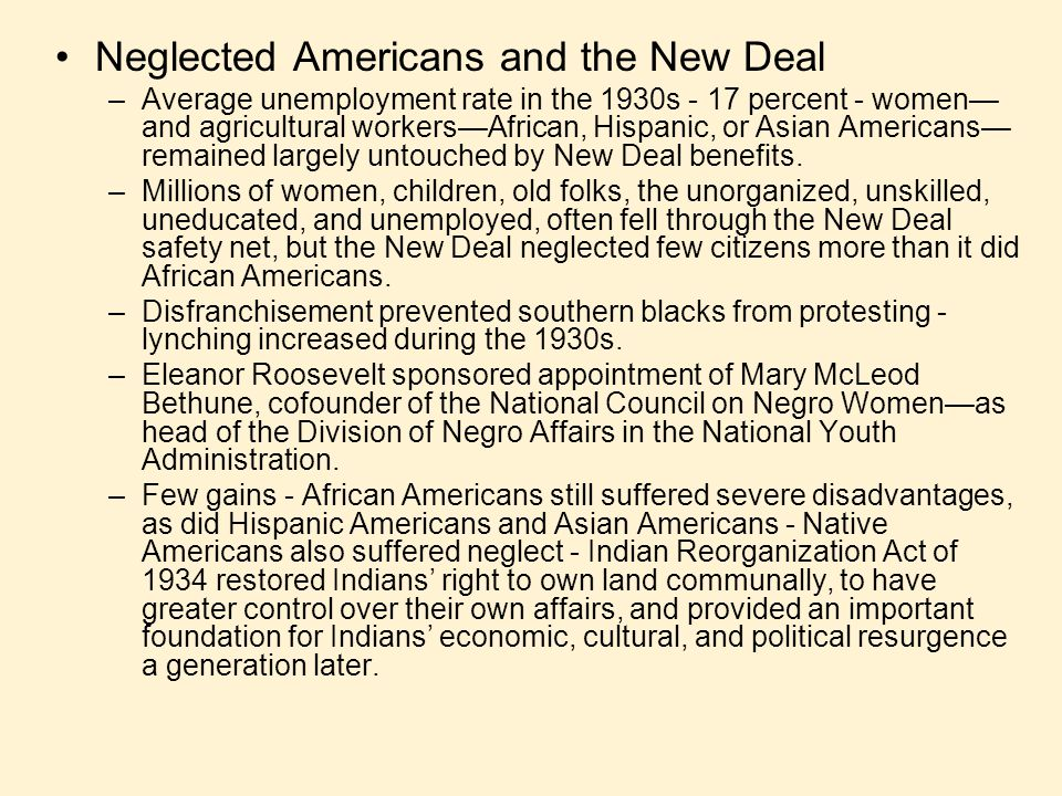 Neglected Americans and the New Deal –Average unemployment rate in the 1930s - 17 percent - women— and agricultural workers—African, Hispanic, or Asia