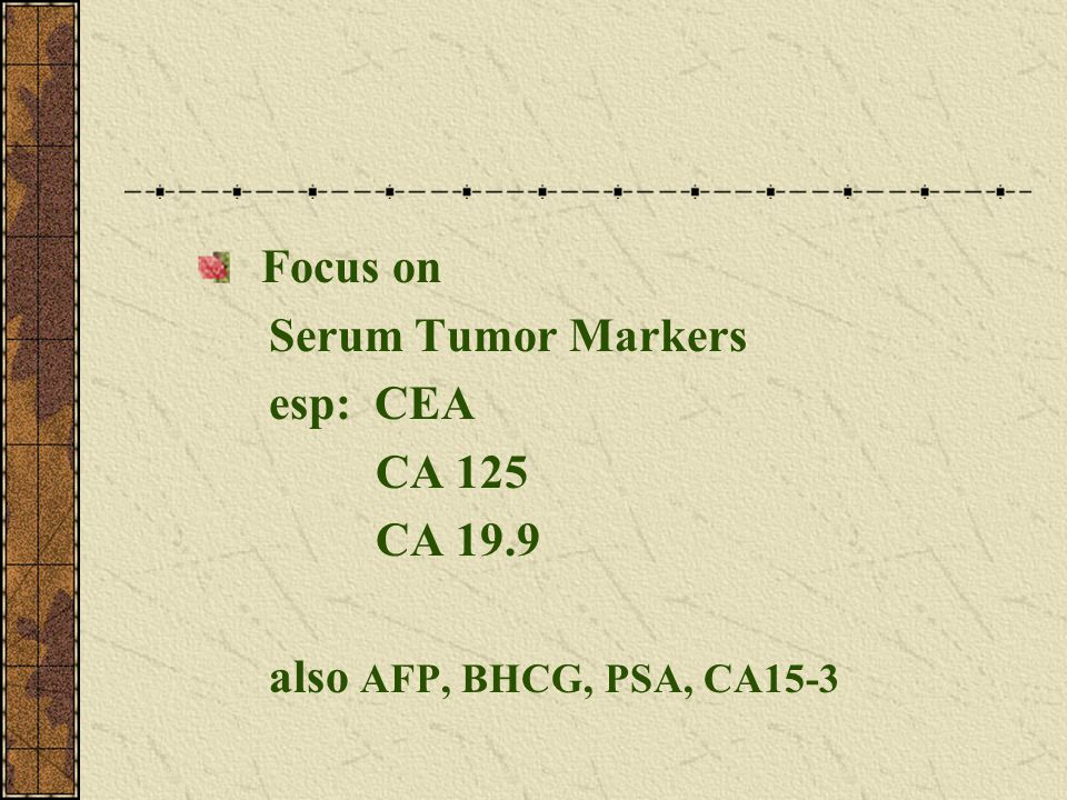 Follow-up monitoring: o If useful salvage therapy eg: CEA to detect solitary resectable met o If useful lead-time, and useful therapy eg: germ cell cas o But it can create anxiety false reassurance false hope