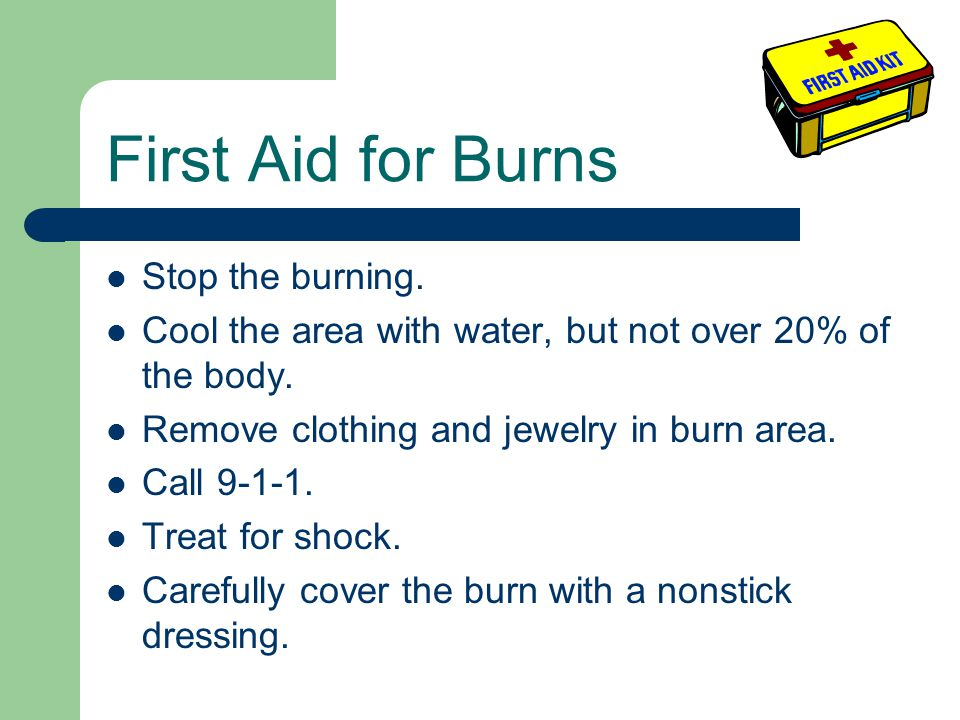 Stop the burning. Cool the area with water, but not over 20% of the body. Remove clothing and jewelry in burn area. Call 9-1-1. Treat for shock. Caref