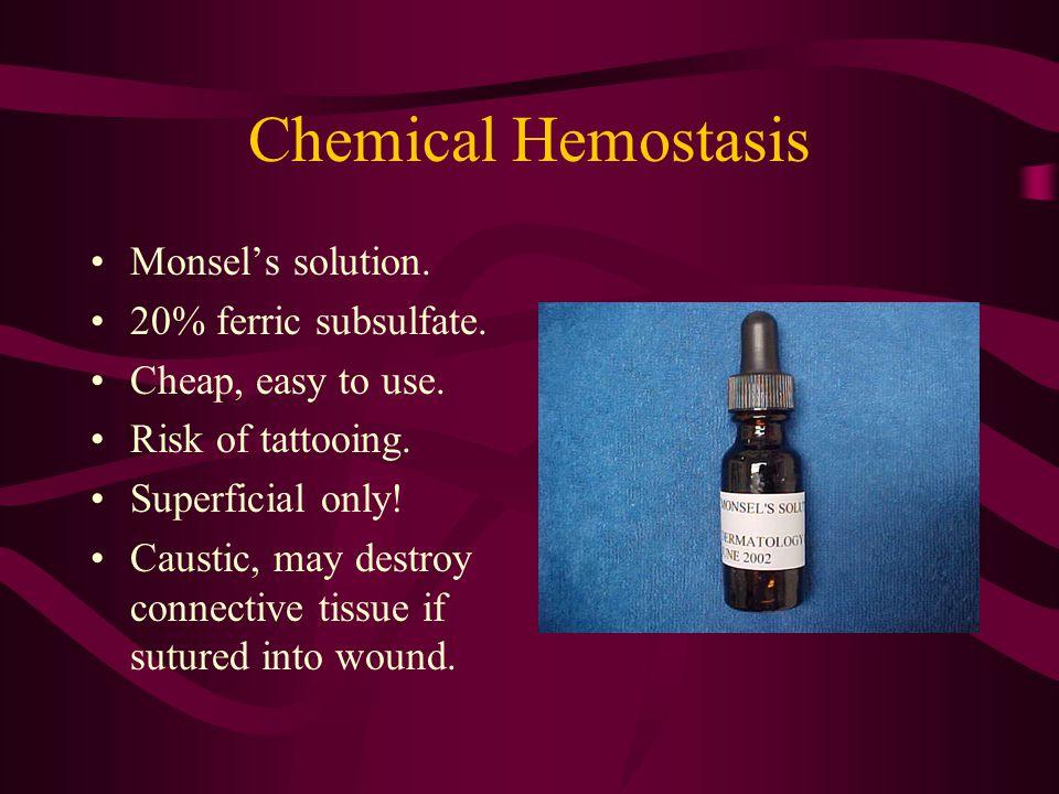 Chemical Hemostasis Monsel's solution. 20% ferric subsulfate.
