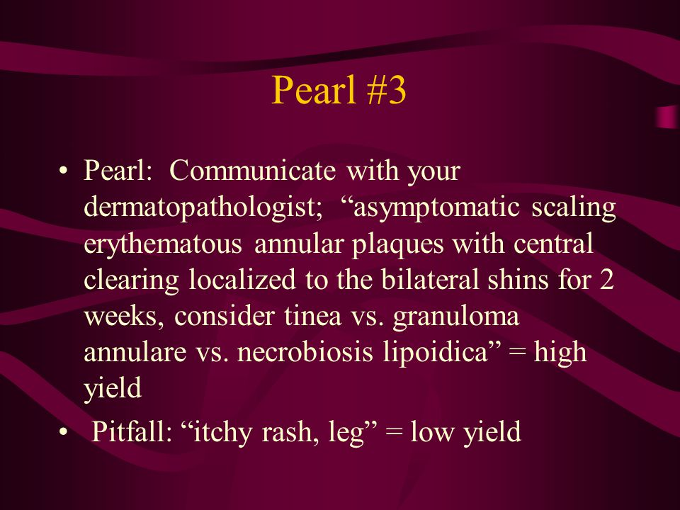 """Pearl #3 Pearl: Communicate with your dermatopathologist; """"asymptomatic scaling erythematous annular plaques with central clearing localized to the bi"""