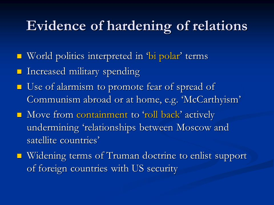 Evidence of hardening of relations World politics interpreted in 'bi polar' terms World politics interpreted in 'bi polar' terms Increased military sp