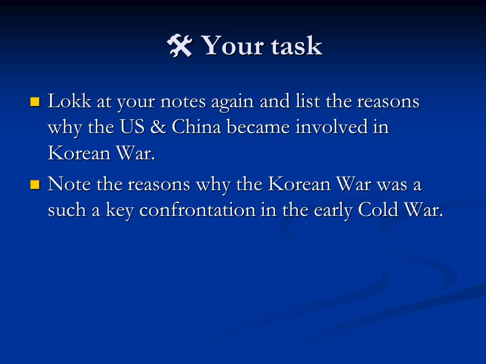  Your task Lokk at your notes again and list the reasons why the US & China became involved in Korean War. Lokk at your notes again and list the reas
