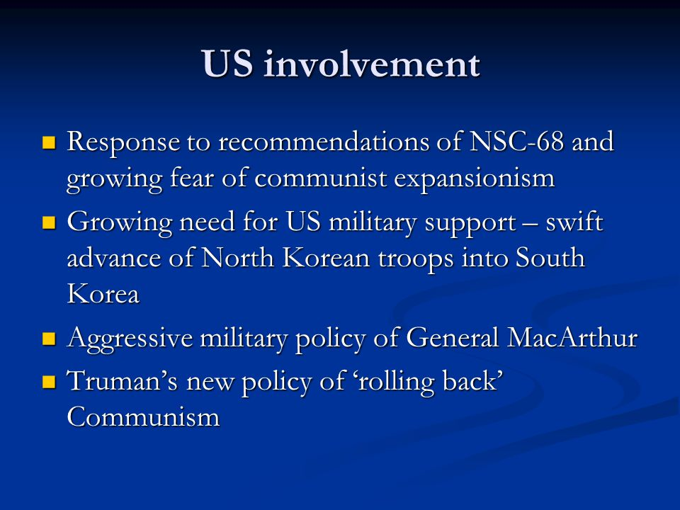 US involvement Response to recommendations of NSC-68 and growing fear of communist expansionism Response to recommendations of NSC-68 and growing fear