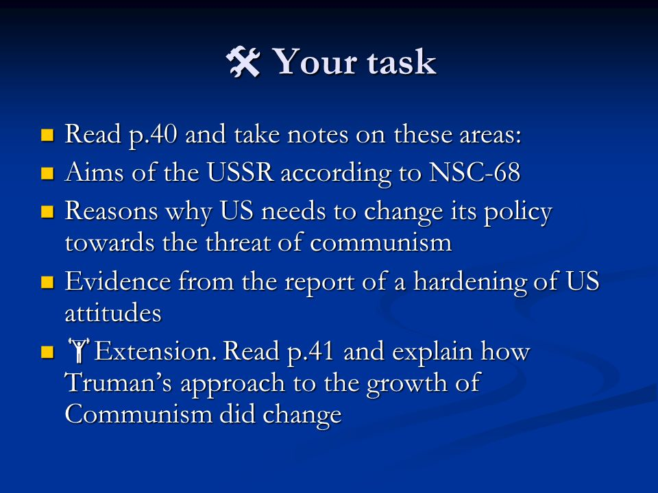  Your task Read p.40 and take notes on these areas: Read p.40 and take notes on these areas: Aims of the USSR according to NSC-68 Aims of the USSR ac
