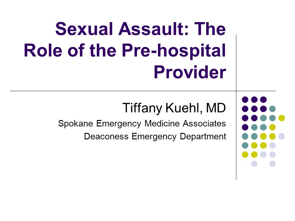 Objectives To be aware of the scope of the problem To become familiar with the medico-legal procedure regarding sexual assault To understand how pre-hospital providers may most effectively assist victims of sexual assault