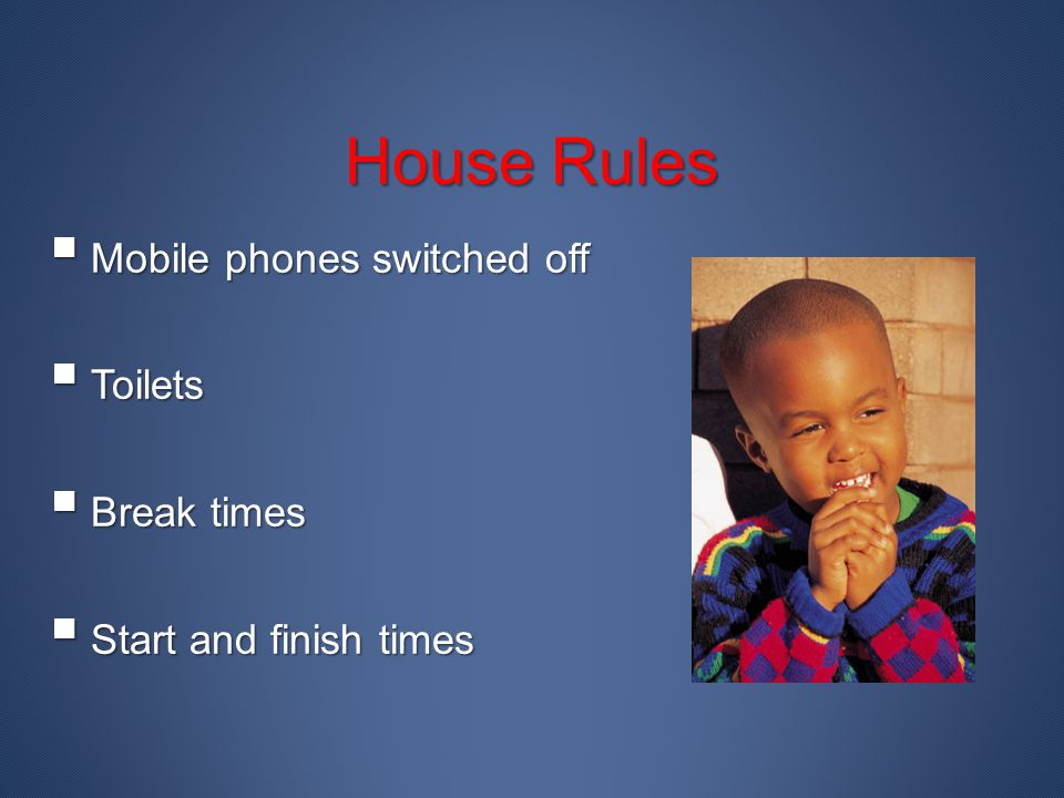 House Rules MMMMobile phones switched off TTTToilets BBBBreak times SSSStart and finish times