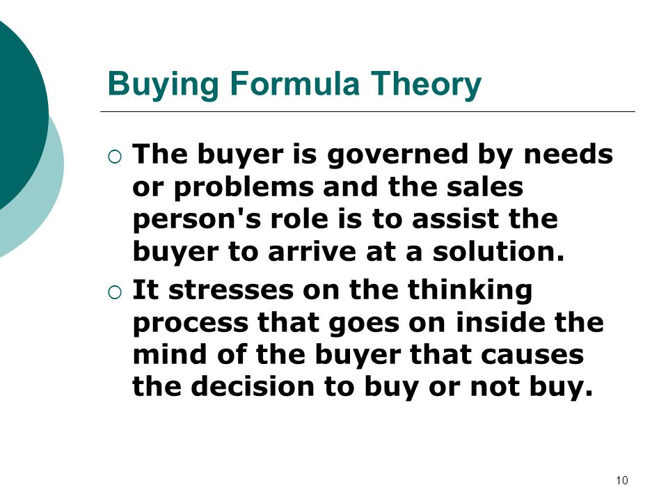10  The buyer is governed by needs or problems and the sales person s role is to assist the buyer to arrive at a solution.