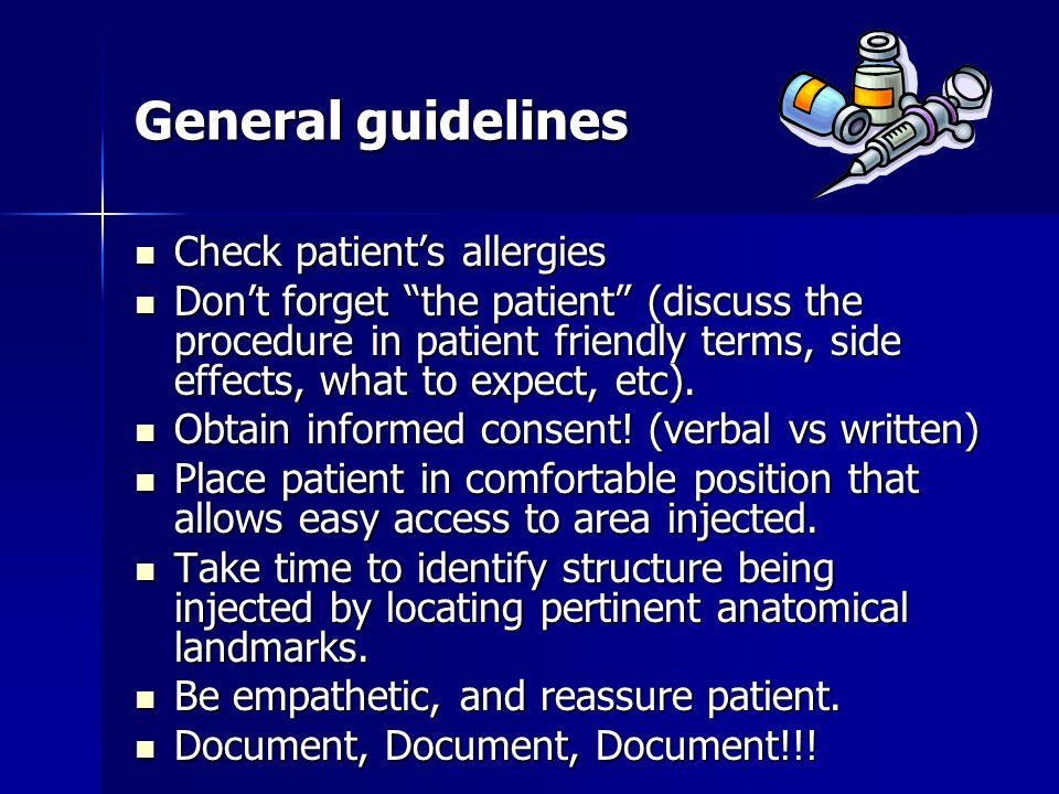 "General guidelines Check patient's allergies Check patient's allergies Don't forget ""the patient"" (discuss the procedure in patient friendly terms, si"