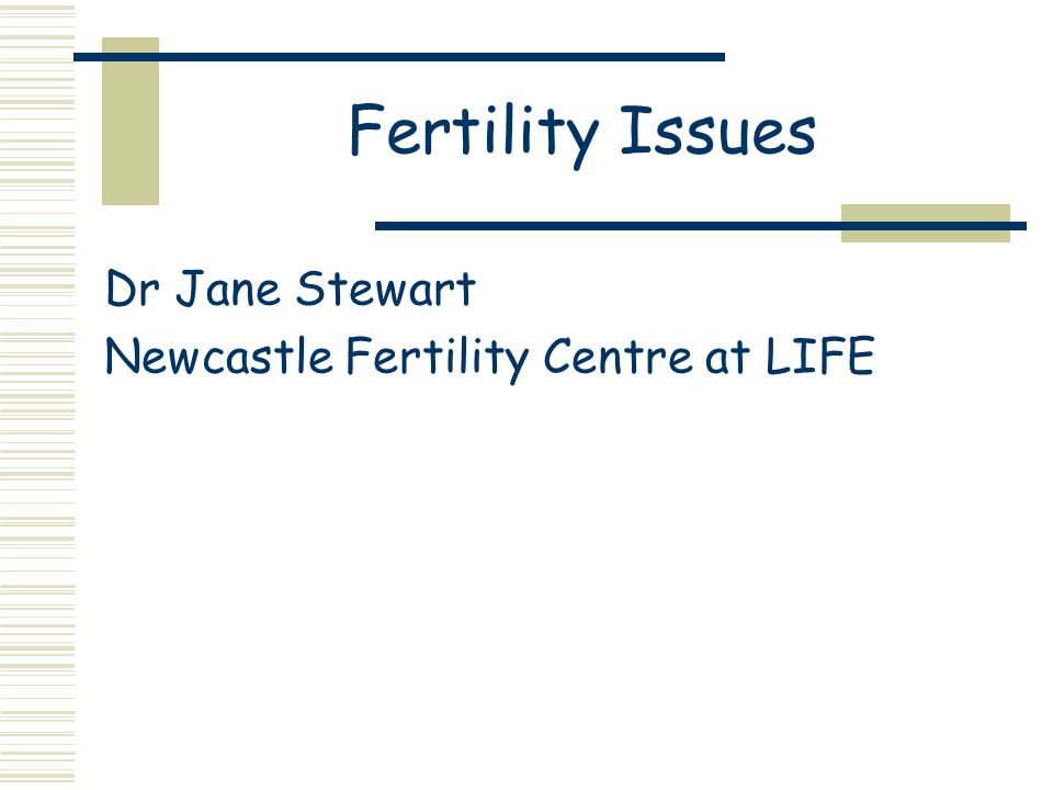 Fertility Issues Dr Jane Stewart Newcastle Fertility Centre at LIFE
