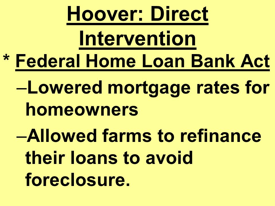 Hoover Takes Action Federal Farm Board – It would buy crops to keep them off the market. (Farm Cooperatives) National Credit Corporation – Big banks l