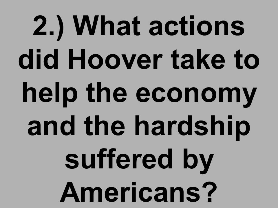 Essential Questions: 1.)What was Hoover's initial response to the Great Depression?