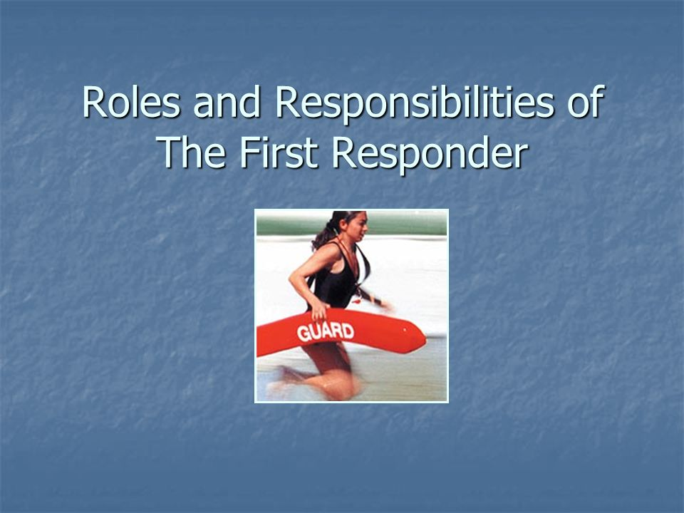 Roles and Responsibilities of The First Responder