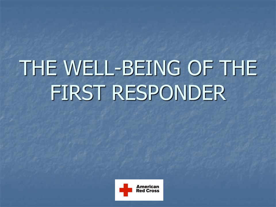 THE WELL-BEING OF THE FIRST RESPONDER