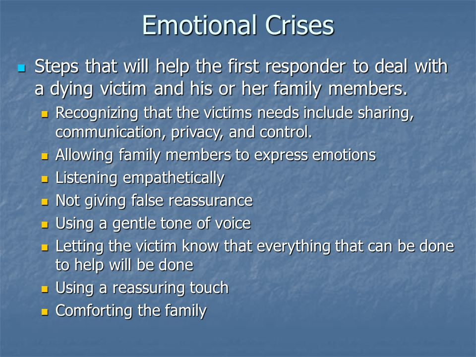 Emotional Crises Steps that will help the first responder to deal with a dying victim and his or her family members.