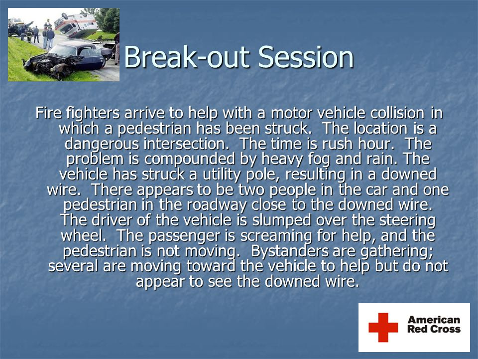Break-out Session Fire fighters arrive to help with a motor vehicle collision in which a pedestrian has been struck.