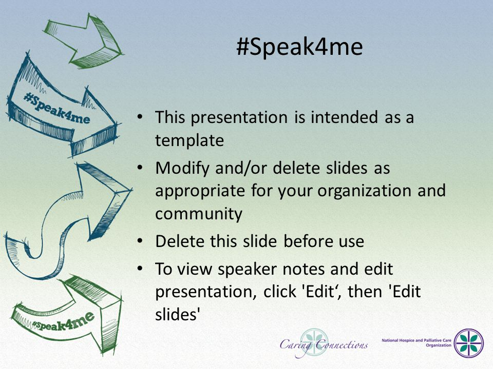 #Speak4me This presentation is intended as a template Modify and/or delete slides as appropriate for your organization and community Delete this slide before use To view speaker notes and edit presentation, click Edit', then Edit slides