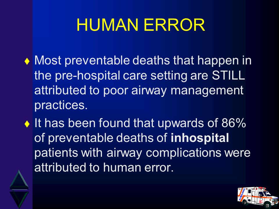 HUMAN ERROR t Most preventable deaths that happen in the pre-hospital care setting are STILL attributed to poor airway management practices.