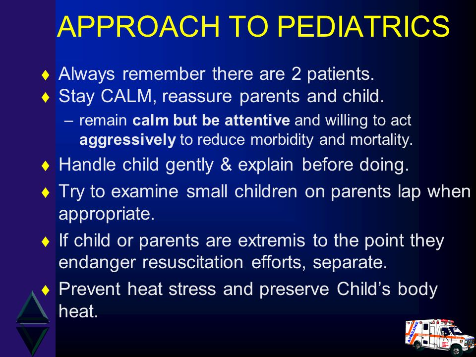 APPROACH TO PEDIATRICS t Always remember there are 2 patients.
