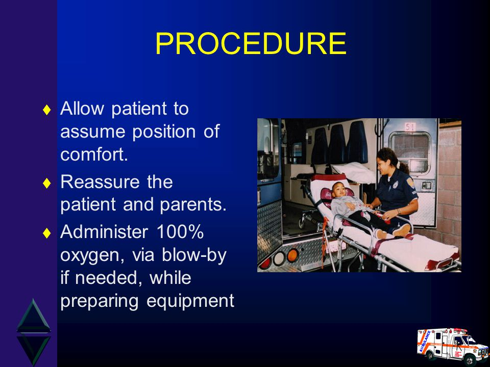 PROCEDURE t Allow patient to assume position of comfort.