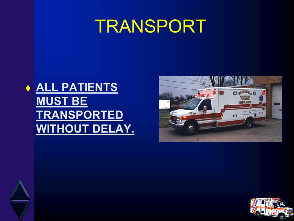 TRANSPORT t ALL PATIENTS MUST BE TRANSPORTED WITHOUT DELAY.