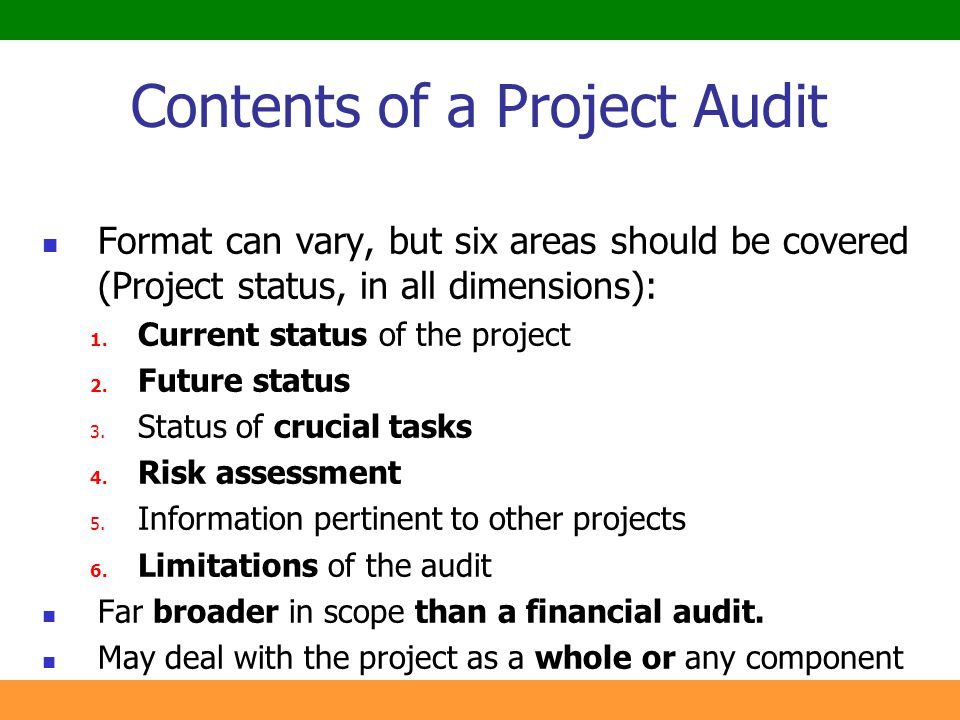 12 Contents of a Project Audit Format can vary, but six areas should be covered (Project status, in all dimensions): 1. Current status of the project