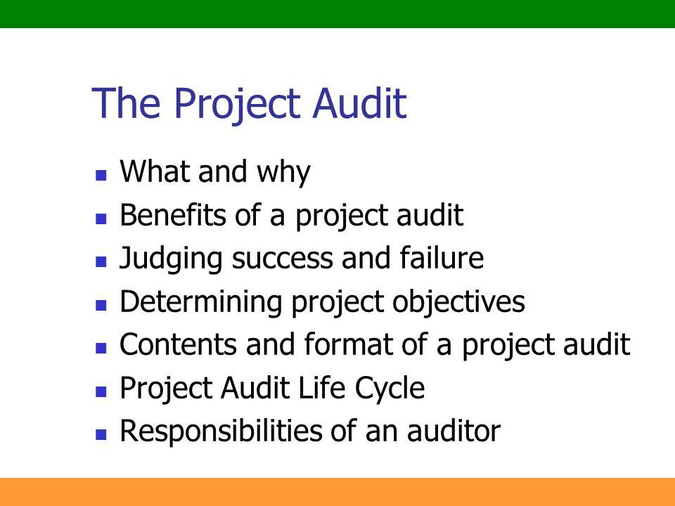 2 The Project Audit What and why Benefits of a project audit Judging success and failure Determining project objectives Contents and format of a proje