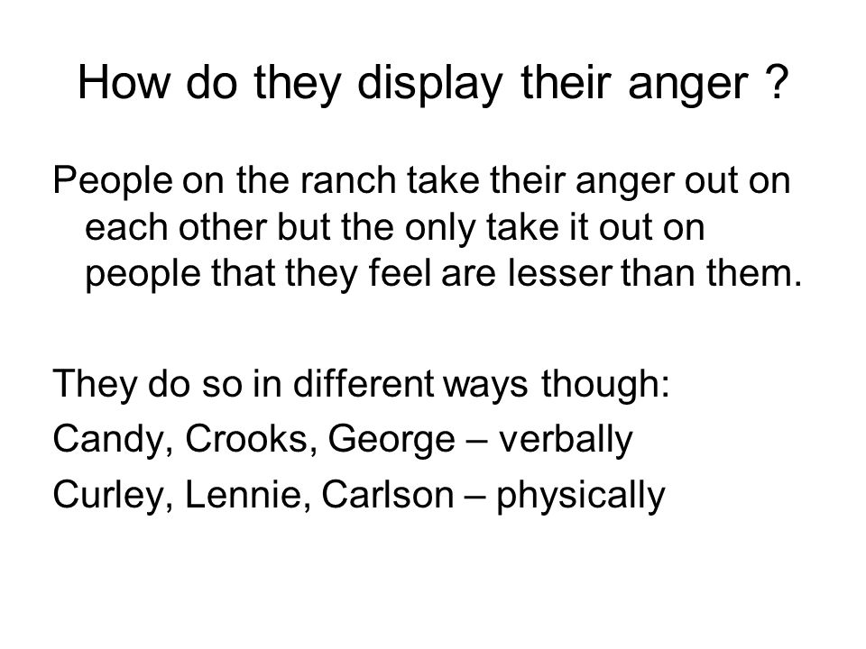 How do they display their anger .