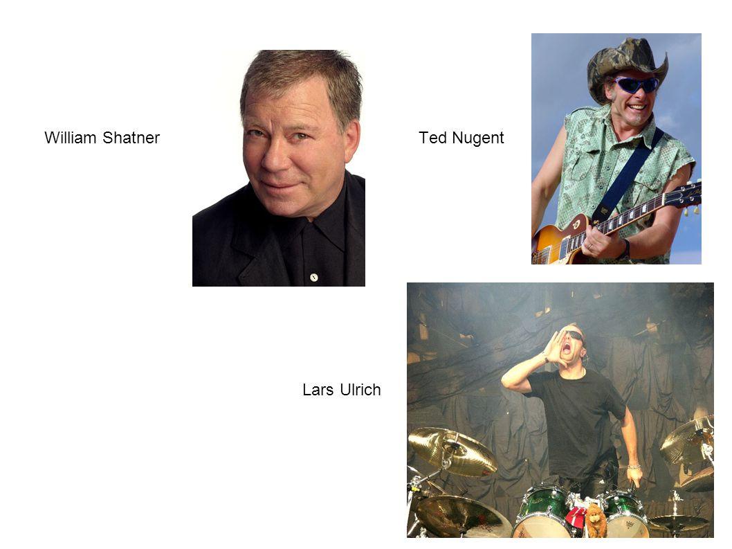 William Shatner Ted Nugent Lars Ulrich