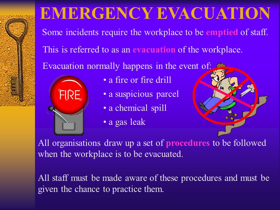 EMERGENCY EVACUATION Some incidents require the workplace to be emptied of staff.