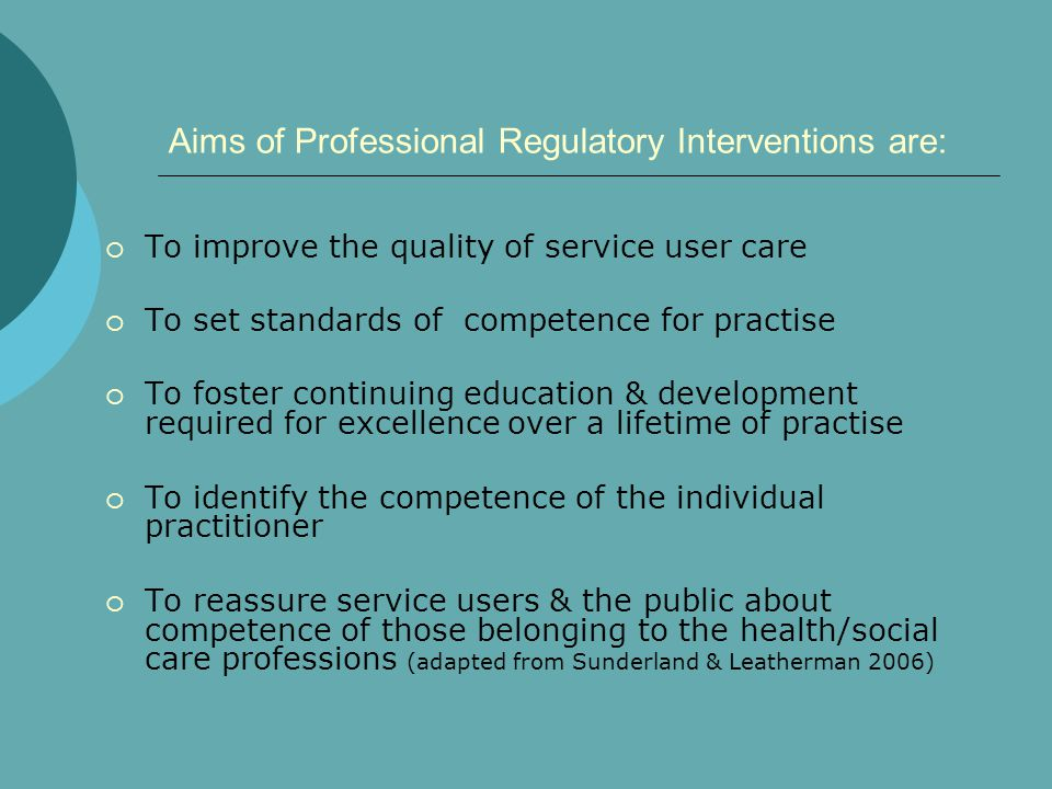 HSCPC's duties are: To PROTECT THE PUBLIC by promoting high standards of professional conduct and professional education, training and competence among registrants of the designated professions (Section 7) Health & Social Care Professionals Act 2005 (HSPA 2005)