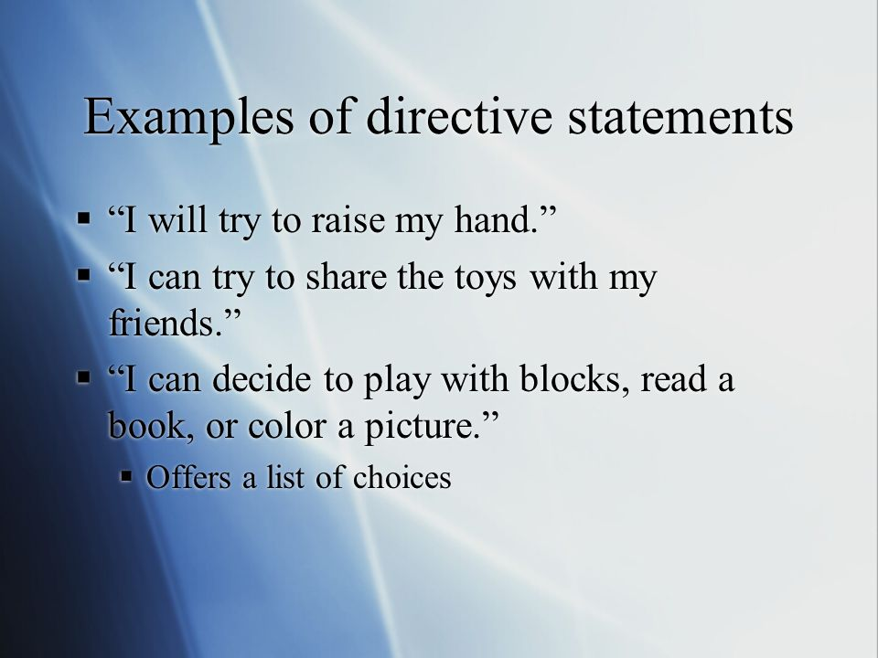 """Examples of directive statements  """"I will try to raise my hand.""""  """"I can try to share the toys with my friends.""""  """"I can decide to play with blocks"""