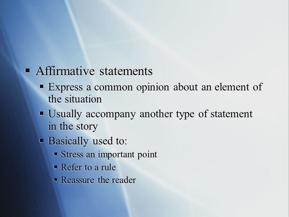 Affirmative statements  Express a common opinion about an element of the situation  Usually accompany another type of statement in the story  Bas